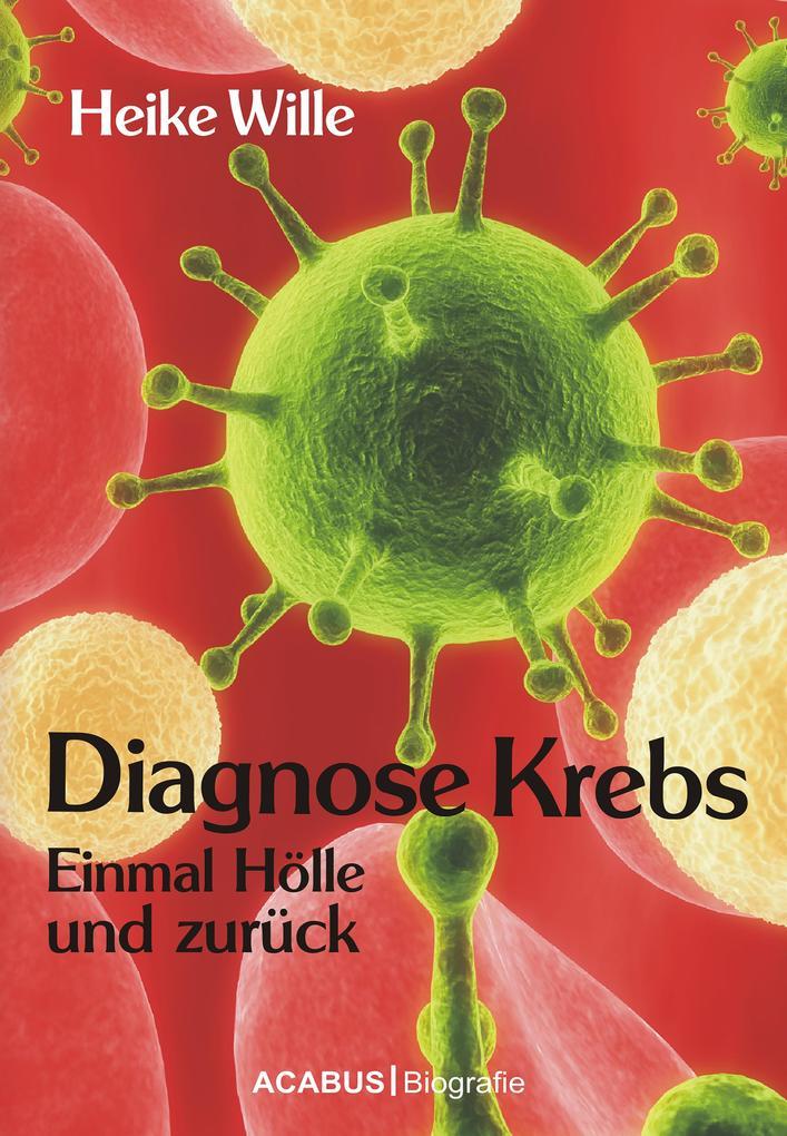 Diagnose Krebs. Einmal Hölle und zurück als eBook
