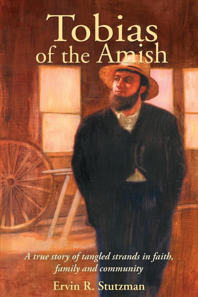 Tobias of the Amish: A True Story of Tangled Strands in Faith, Family, and Community als Taschenbuch