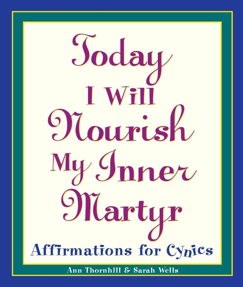 Today I Will Nourish My Inner Martyr: Affirmations for Cynics als Taschenbuch