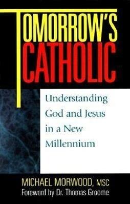 Tomorrow's Catholic: Understanding God and Jesus in a New Millennium als Taschenbuch