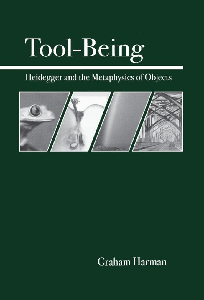 Tool-Being: Heidegger and the Metaphysics of Objects als Taschenbuch