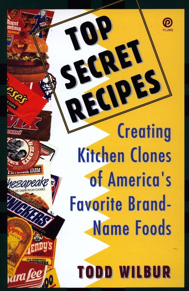 Top Secret Recipes: Creating Kitchen Clones of America's Favorite Brand-Name Foods als Taschenbuch
