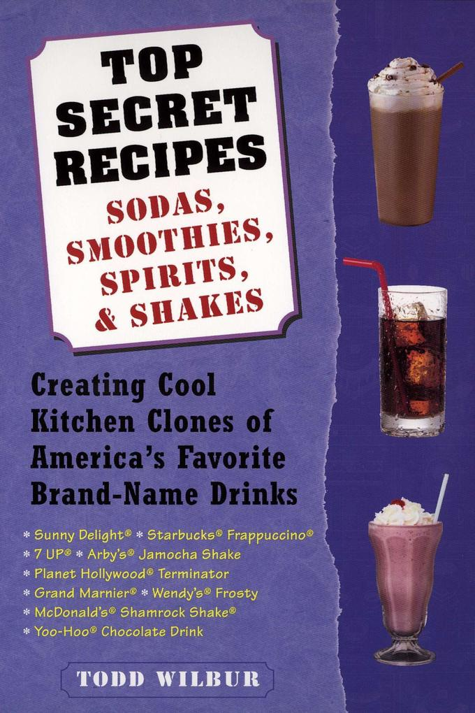Top Secret Recipes: Sodas, Smoothies, Spirits, & Shakes: Creating Cool Kitchen Clones of America's Favorite Brand-Name Drinks als Taschenbuch