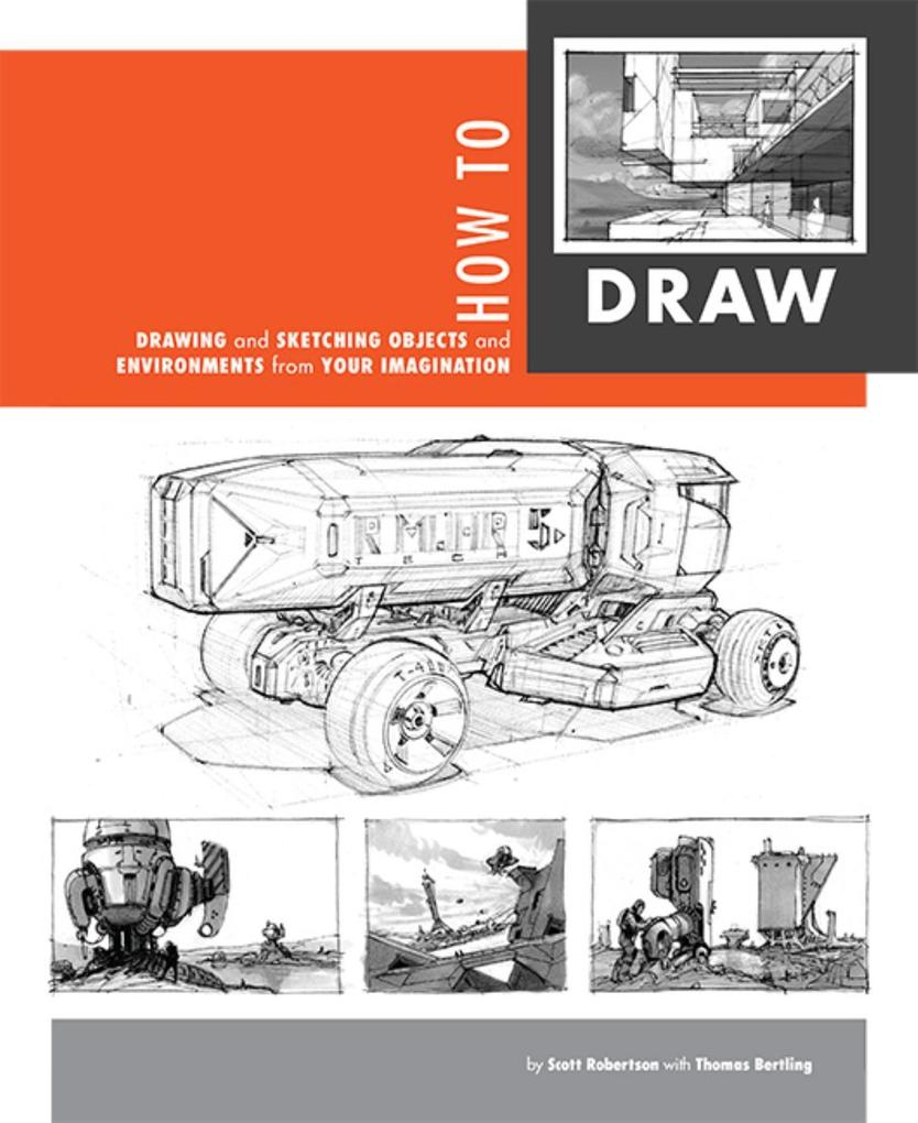 How to Draw: Drawing and Sketching Objects and Environments from Your Imagination als Buch von Scott Robertson