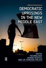 Democratic Uprisings in the New Middle East: Youth, Technology, Human Rights, and Us Foreign Policy
