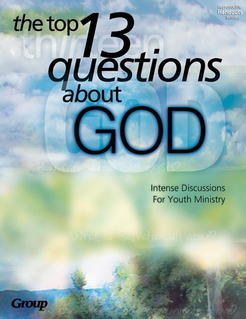 The Top 13 Questions about God:: Intense Discussions for Youth Ministry als Taschenbuch