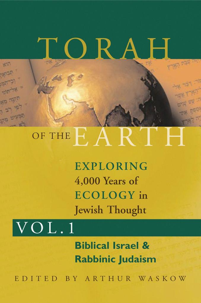 Torah of the Earth Vol 1: Exploring 4,000 Years of Ecology in Jewish Thought: Zionism & Eco-Judaism als Taschenbuch