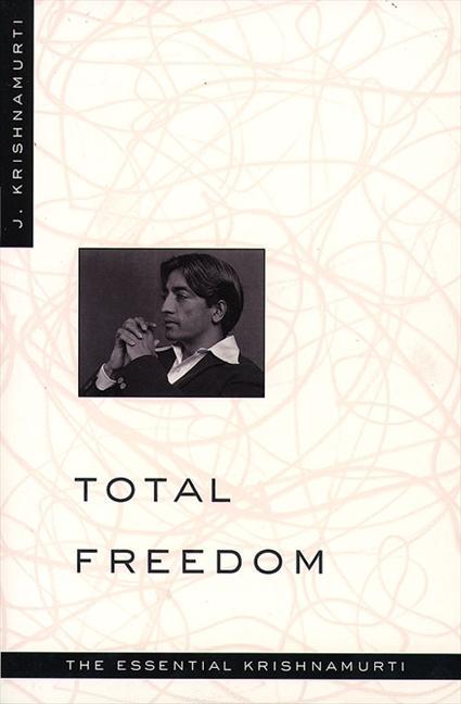 Total Freedom: The Essential Krishnamurti als Taschenbuch