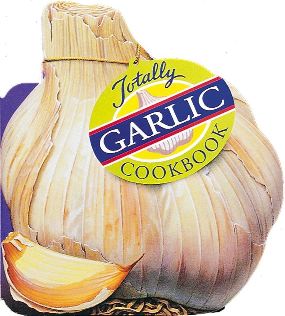Totally Garlic Cookbook als Taschenbuch