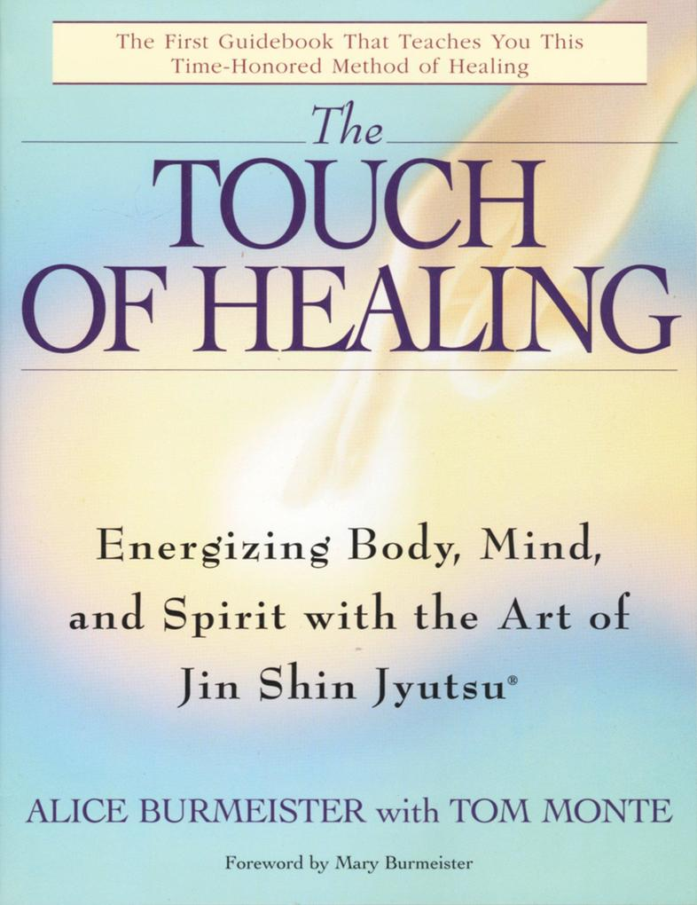 The Touch of Healing: Energizing the Body, Mind, and Spirit with Jin Shin Jyutsu als Taschenbuch
