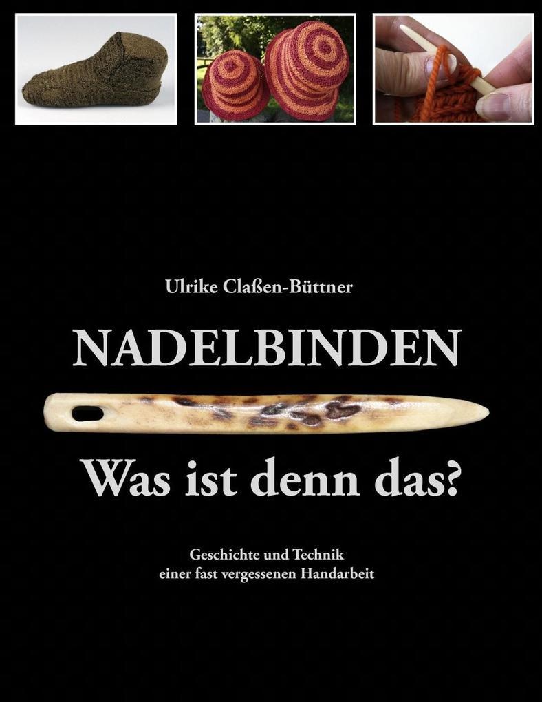 Nadelbinden - Was ist denn das? als eBook von Ulrike Claßen-Büttner