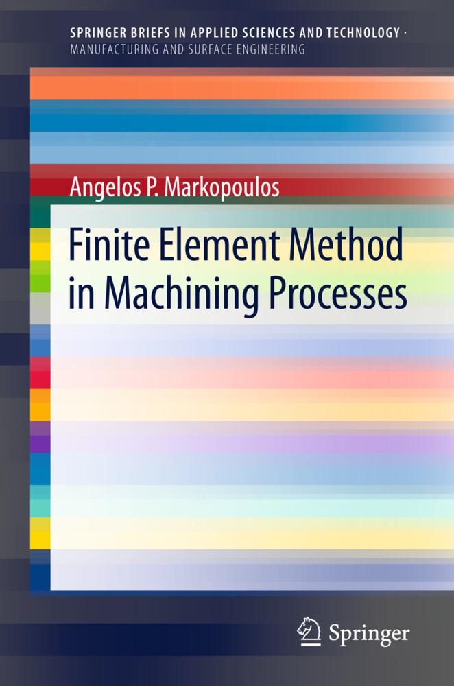 Finite Element Method in Machining Processes als Buch von Angelos P. Markopoulous