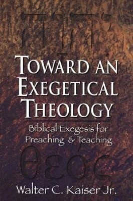 Toward an Exegetical Theology: Biblical Exegesis for Preaching and Teaching als Taschenbuch
