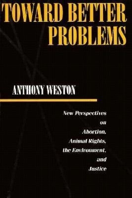 Toward Better Problems PB: New Perspectives on Abortion, Animal Rights, the Environment, and Justice als Taschenbuch