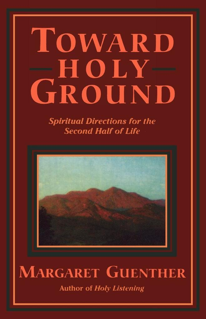 Toward Holy Ground: Spiritual Directions for the Second Half of Life als Taschenbuch