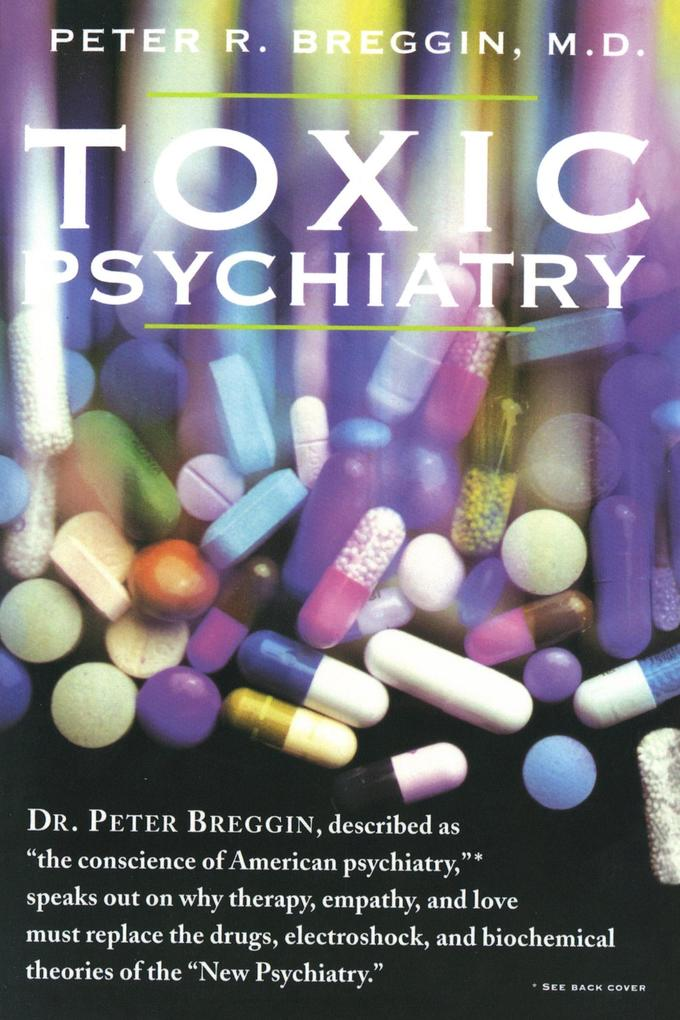 "Toxic Psychiatry: Why Therapy, Empathy and Love Must Replace the Drugs, Electroshock, and Biochemical Theories of the ""New Psychiatry"" als Taschenbuch"