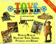 Toys Go to War: World War II Military Toys, Games, Puzzles and Books als Taschenbuch