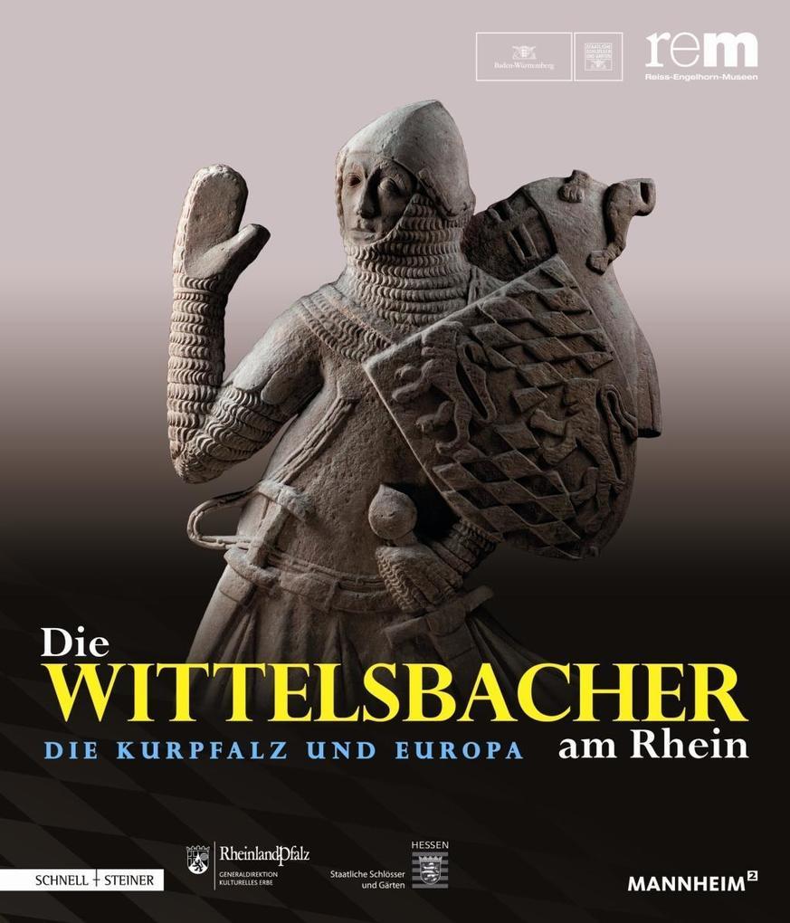 Die Wittelsbacher am Rhein. Die Kurpfalz und Europa als Buch