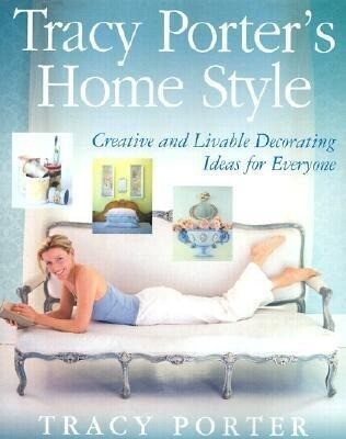 Tracy Porter's Home Style: Creative and Livable Decorating Ideas for Everyone als Buch