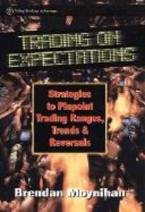Trading on Expectations: Strategies to Pinpoint Trading Ranges, Trends, and Reversals als Buch