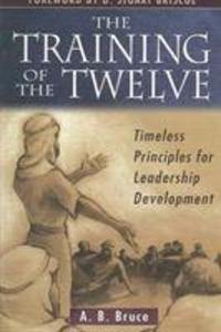 The Training of the Twelve: Timeless Principles for Leadership als Taschenbuch