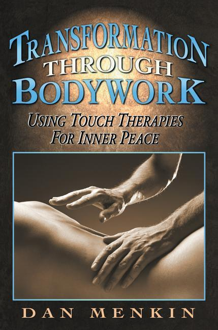 Transformation Through Bodywork: Using Touch Therapies for Inner Peace als Taschenbuch
