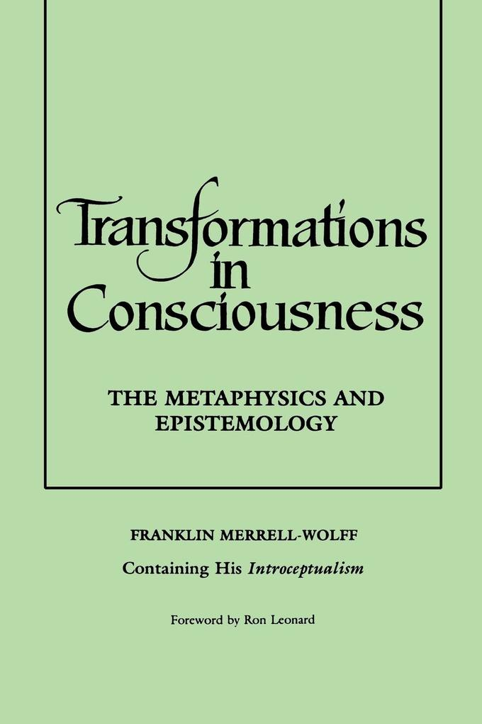 Transformations in Consciousness: The Metaphysics and Epistemology. Franklin Merrell-Wolff Containing His Introceptualism als Taschenbuch