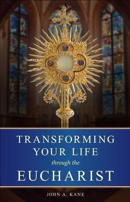 Transforming Your Life Through/Eucharist als Taschenbuch