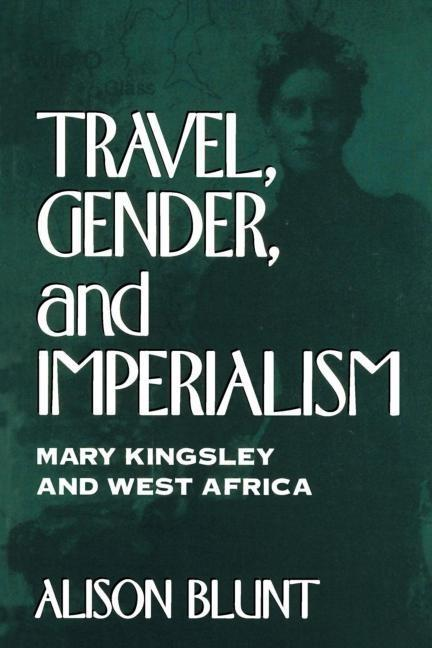 Travel, Gender, and Imperialism: Mary Kingsley and West Africa als Taschenbuch