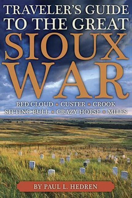 Traveler's Guide to the Great Sioux War: The Battlefields, Forts, and Related Sites of America's Greatest Indian War als Taschenbuch