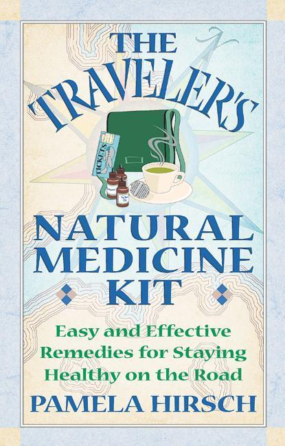 The Traveler's Natural Medicine Kit: Easy and Effective Remedies for Staying Healthy on the Road als Taschenbuch