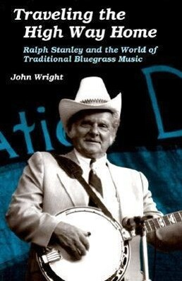 Traveling the High Way Home: Ralph Stanley and the World of Traditional Bluegrass Music als Taschenbuch