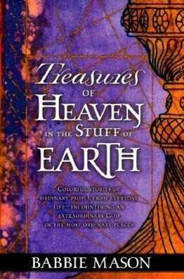 Treasures of Heaven: Colorful Stories of Ordinary People from Everyday Life-Encountering an Extraordinary God in the Most Ordinary Places. als Taschenbuch