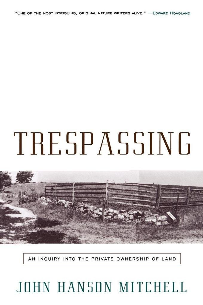 Trespassing: An Inquiry Into the Private Ownership of Land als Taschenbuch