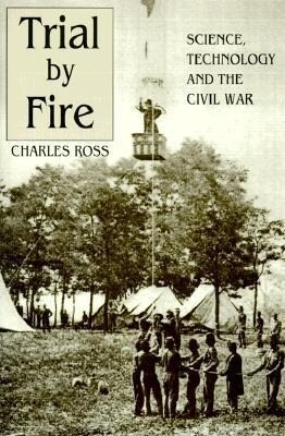 Trial by Fire: Science, Technology and the Civil War als Buch