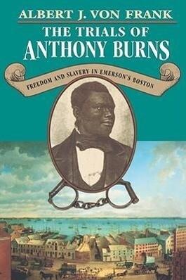 Trials of Anthony Burns: Freedom and Slavery in Emersonus Boston als Taschenbuch