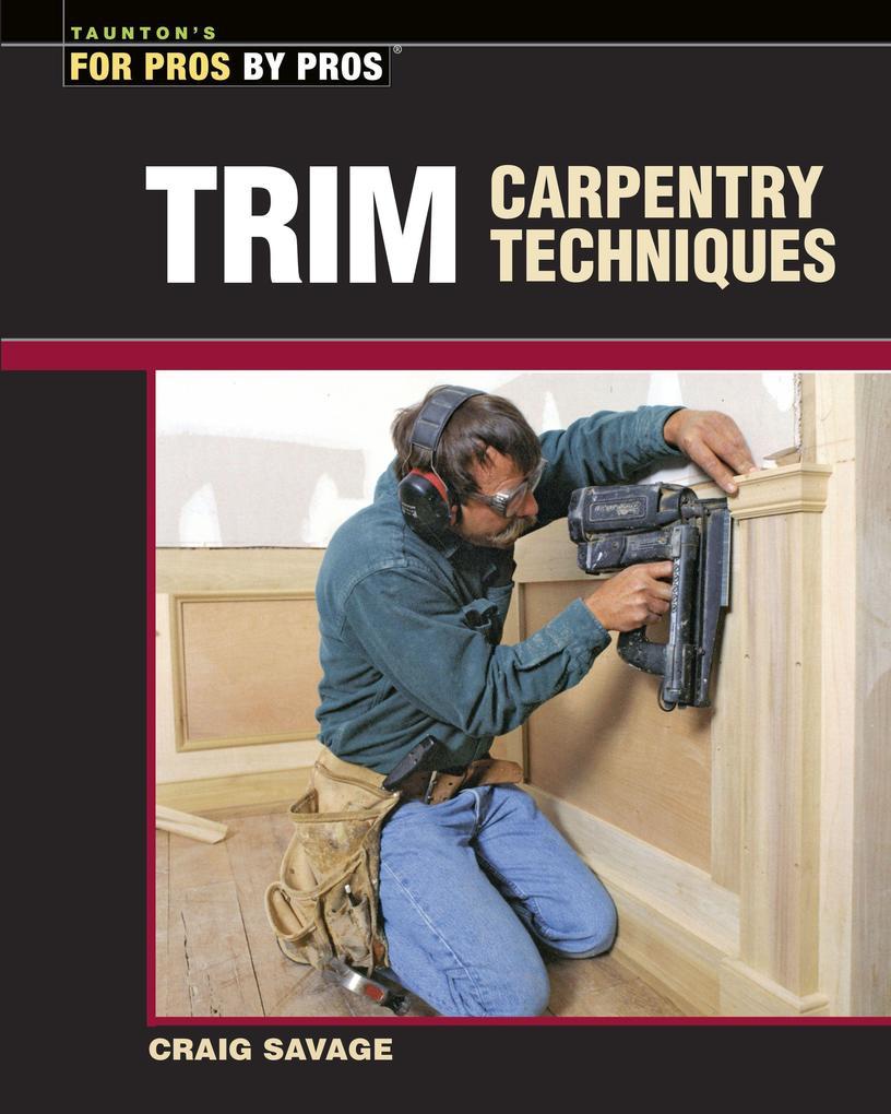 Trim Carpentry Techniques: Installing Doors, Windows, Base, and Crown als Taschenbuch
