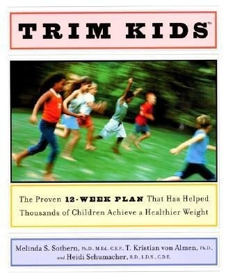 Trim Kids(tm): The Proven 12-Week Plan That Has Helped Thousands of Children Achieve a Healthier Weight als Buch