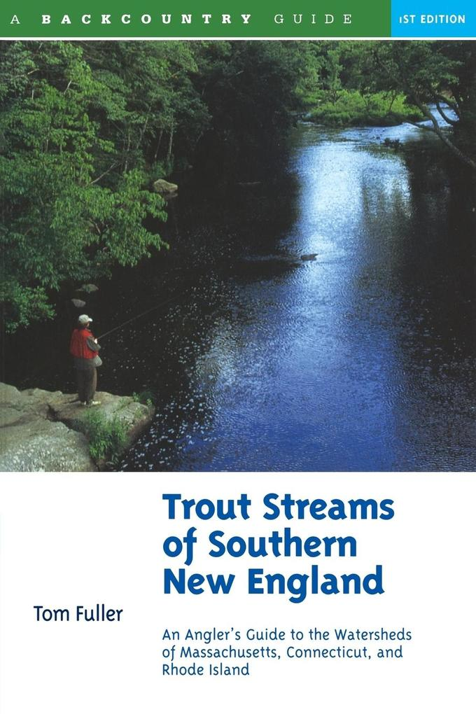 Trout Streams of Southern New England: An Angler's Guide to the Watersheds of Massachusetts, Connecticut, and Rhode Island als Taschenbuch