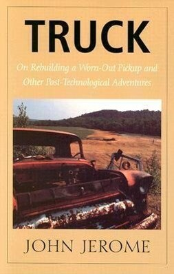 Truck: On Rebuilding a Worn-Out Pickup and Other Post-Technological Adventures als Taschenbuch