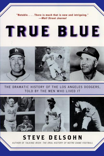 True Blue: The Dramatic History of the Los Angeles Dodgers, Told by the Men Who Lived It als Taschenbuch