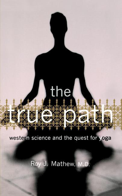 The True Path: Western Science and the Quest for Yoga als Taschenbuch