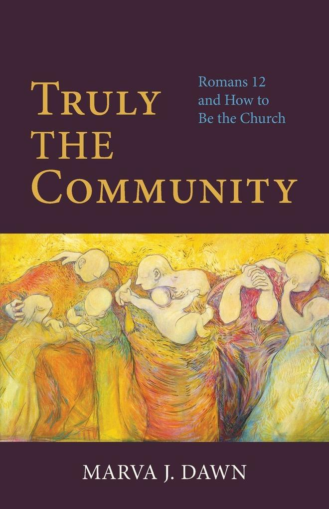 Truly the Community: Romans 12 and How to Be the Church als Taschenbuch