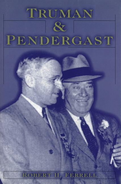 Truman and Pendergast Truman and Pendergast Truman and Pendergast als Buch