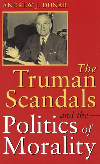 Truman Scandals and the Politics of Morality als Taschenbuch
