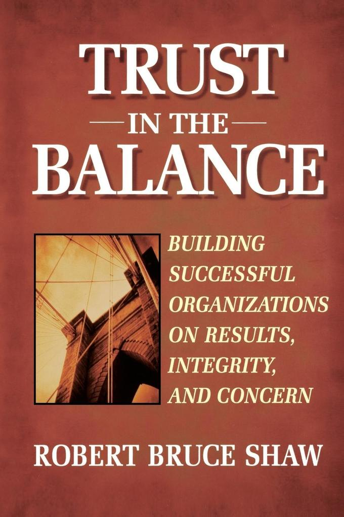 Trust in the Balance: Building Successful Organizations on Results, Integrity, and Concern als Taschenbuch