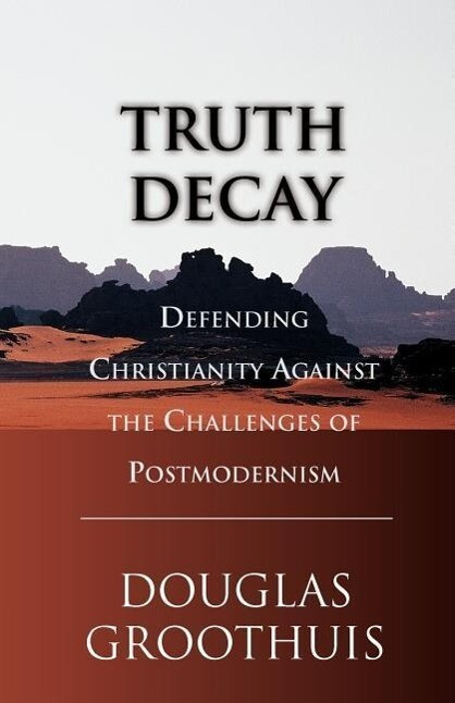 Truth Decay: Defending Christianity Against the Challenges of Postmodernism als Taschenbuch