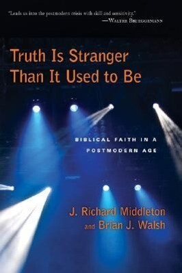 Truth Is Stranger Than It Used to Be: Biblical Faith in a Postmodern Age als Taschenbuch
