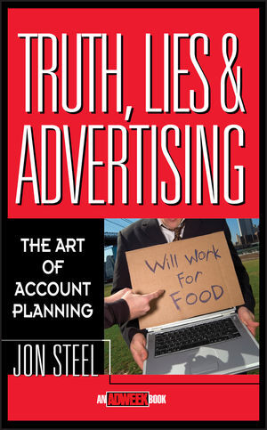 Truth, Lies, and Advertising: The Art of Account Planning als Buch
