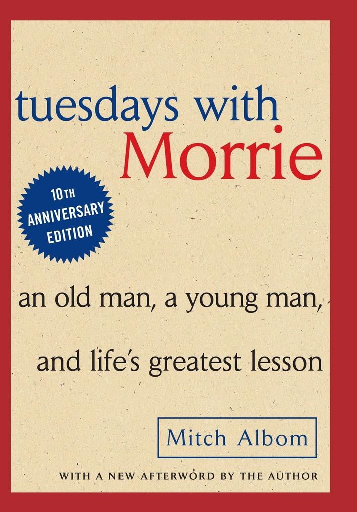 Tuesdays with Morrie: An Old Man, a Young Man and Life's Greatest Lesson als Buch